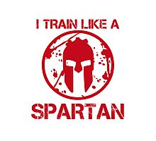 I TRAIN LIKE A SPARTAN Photographic Print