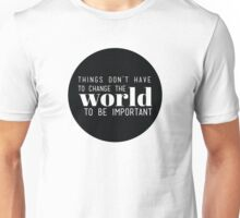 Things don't have to change the world to be important. Steve Jobs Unisex T-Shirt