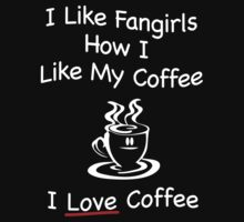 Funny 'I like fangirls like how I like my coffee...I love coffee' T-Shirt by Albany Retro