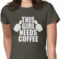 THIS GIRL NEEDS COFFEE SHIRT Womens Fitted T-Shirt