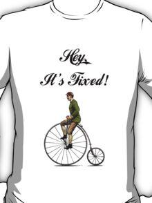 Hey, It's Fixed! T-Shirt
