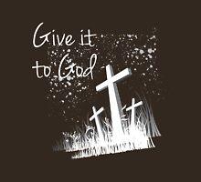 Give it to God Unisex T-Shirt