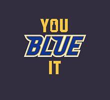 YOU BLUE IT Unisex T-Shirt