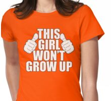 THIS GIRL WON'T GROW UP SHIRT Womens Fitted T-Shirt