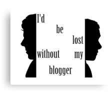 I'd be lost without my blogger. Canvas Print