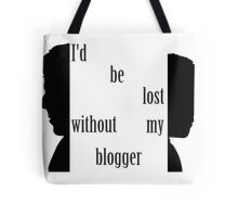I'd be lost without my blogger. Tote Bag