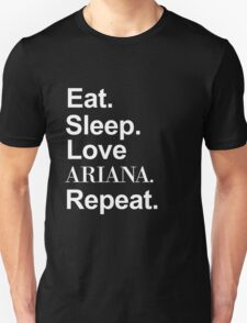Eat. Sleep. Love Ariana. Repeat. -- White Unisex T-Shirt
