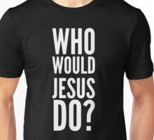 Who Would Jesus Do? Unisex T-Shirt