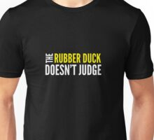 The Rubber Duck Doesn't Judge Unisex T-Shirt