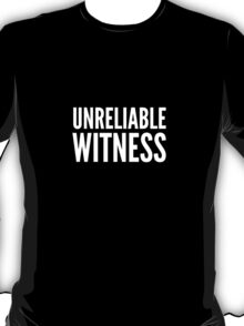 Unreliable Witness T-Shirt