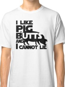 I like pig butts and I cannot lie Classic T-Shirt