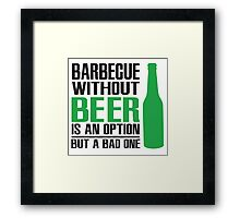 BBQ without beer is an option but a bad one Framed Print