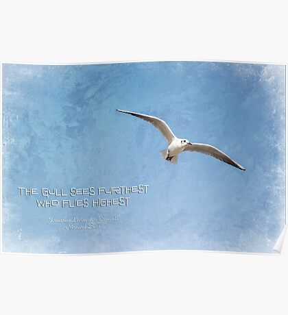 The gull sees furthest who flies highest Poster