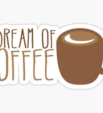 I dream of COFFEE  Sticker