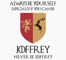 Always be yourself, especially if you can be Joffrey. Never be Joffrey. (Game Of Thrones) by jezkemp