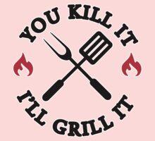 You kill it I'll grill it Kids Tee