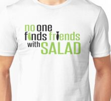 No one finds friends with Salad Unisex T-Shirt
