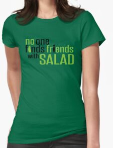 No one finds friends with Salad T-Shirt