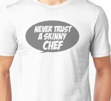 Never trust a skinny chef Unisex T-Shirt