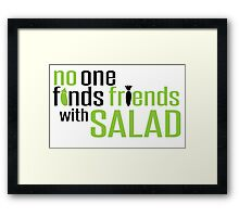 No one finds friends with Salad Framed Print