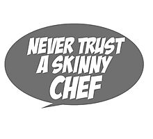 Never trust a skinny chef Photographic Print
