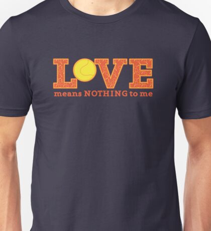 LOVE means nothing to me with tennis ball Unisex T-Shirt