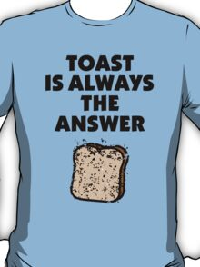 Toast ist always the answer T-Shirt
