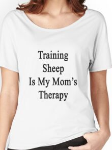 Training Sheep Is My Mom's Therapy  Women's Relaxed Fit T-Shirt