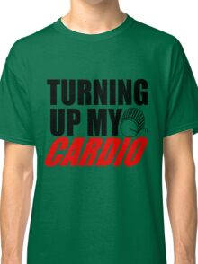 Turning up my cardio Classic T-Shirt