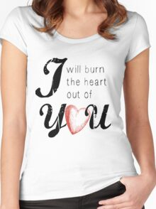 I will burn the heart out of you Women's Fitted Scoop T-Shirt