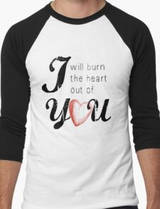 I will burn the heart out of you Men's Baseball ¾ T-Shirt