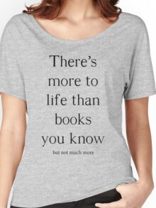 There's more to life than books... Women's Relaxed Fit T-Shirt