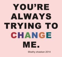 """You're Always Trying to Change Me"" Baby onesies and shirts Kids Clothes"