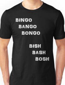 Bingo Bango Bongo Bish Bash Bosh - White Version Unisex T-Shirt
