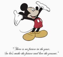 "Mickey Mouse ""There is no future in the past, So let's make the future and live the present."" by Ooopscrash"