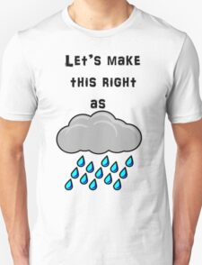 Let's Make This Right As Rain Unisex T-Shirt