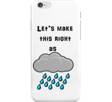 Let's Make This Right As Rain iPhone Case/Skin