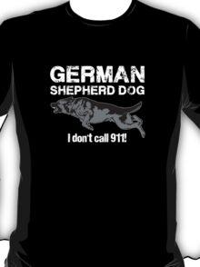 German Shepherd Dog - I Don't Call 911! T-Shirt