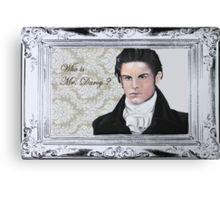 Who is Mr. Darcy? Canvas Print