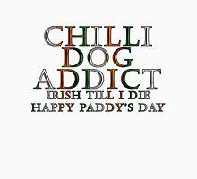 Irish Till I Die - Chilli Dog Addict Unisex T-Shirt