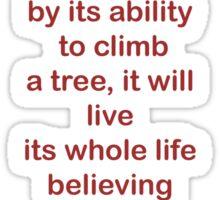 everybody is a genius. -albert einstein Sticker