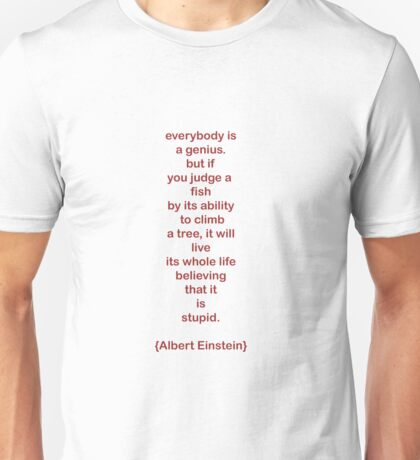 everybody is a genius. -albert einstein Unisex T-Shirt