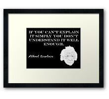 If you can't explain it simply you don't understand it well enough - Albert Einstein Framed Print