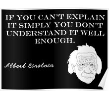 If you can't explain it simply you don't understand it well enough - Albert Einstein Poster
