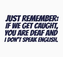 Just remember: if we get caught, you are deaf and I don't speak english Kids Tee