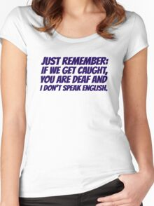 Just remember: if we get caught, you are deaf and I don't speak english Women's Fitted Scoop T-Shirt