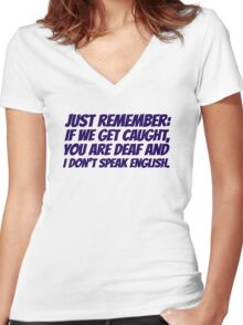 Just remember: if we get caught, you are deaf and I don't speak english Women's Fitted V-Neck T-Shirt