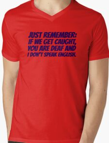 Just remember: if we get caught, you are deaf and I don't speak english Mens V-Neck T-Shirt