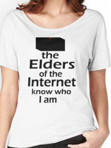 The Elders of the Internet know who I am Women's Relaxed Fit T-Shirt