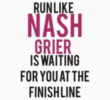 Run Like Nash Grier is Waiting for You at the Finish Line T-Shirt